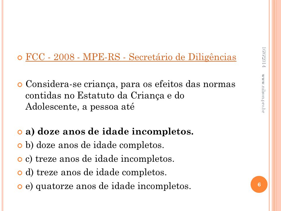 FCC - 2008 - MPE-RS - Secretário de Diligências Considera-se criança, para os efeitos das normas contidas no Estatuto da Criança e do Adolescente, a p