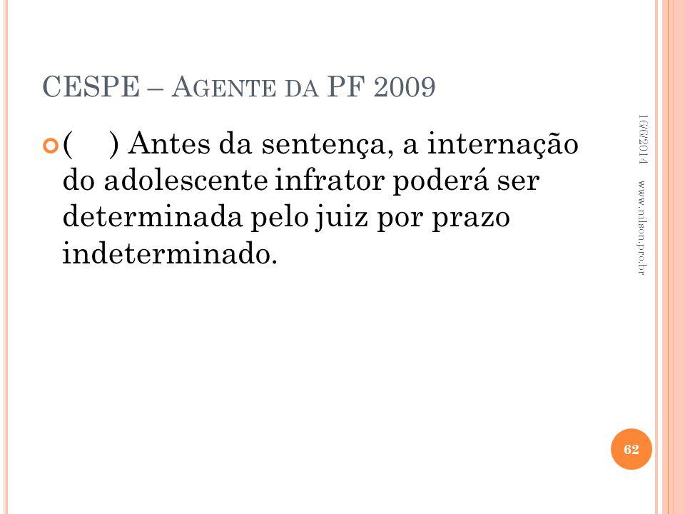 CESPE – A GENTE DA PF 2009 () Antes da sentença, a internação do adolescente infrator poderá ser determinada pelo juiz por prazo indeterminado. 16/6/2