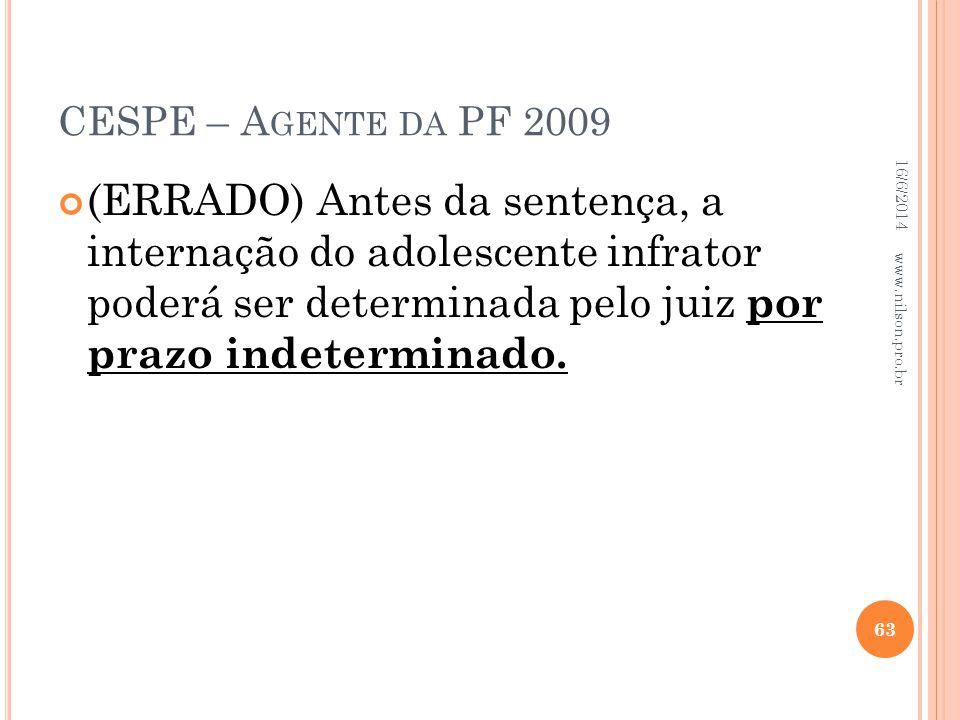 CESPE – A GENTE DA PF 2009 (ERRADO) Antes da sentença, a internação do adolescente infrator poderá ser determinada pelo juiz por prazo indeterminado.