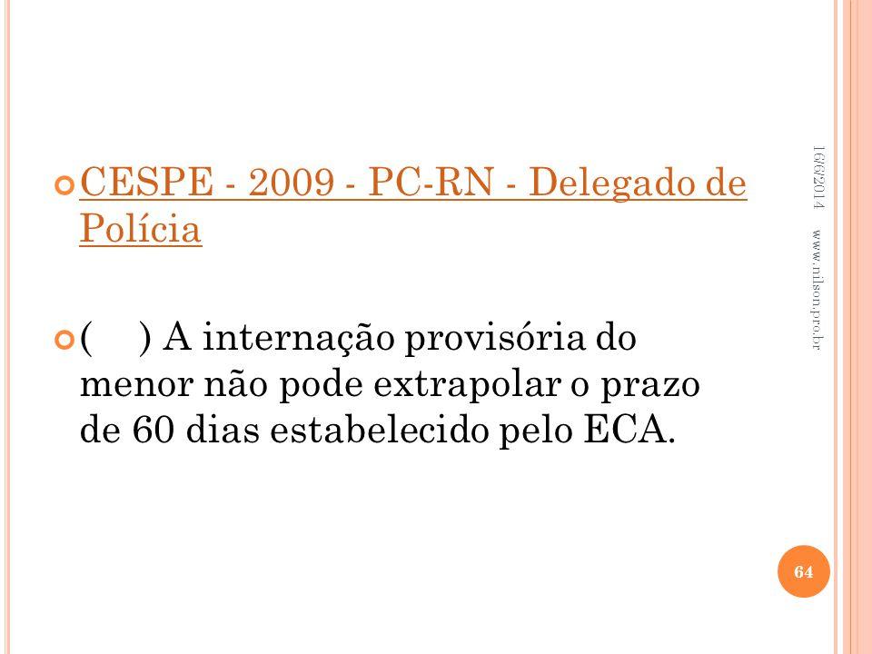 CESPE - 2009 - PC-RN - Delegado de Polícia CESPE - 2009 - PC-RN - Delegado de Polícia () A internação provisória do menor não pode extrapolar o prazo