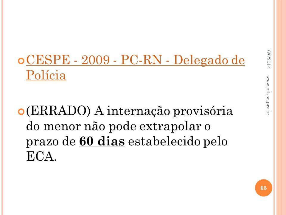 CESPE - 2009 - PC-RN - Delegado de Polícia CESPE - 2009 - PC-RN - Delegado de Polícia (ERRADO) A internação provisória do menor não pode extrapolar o