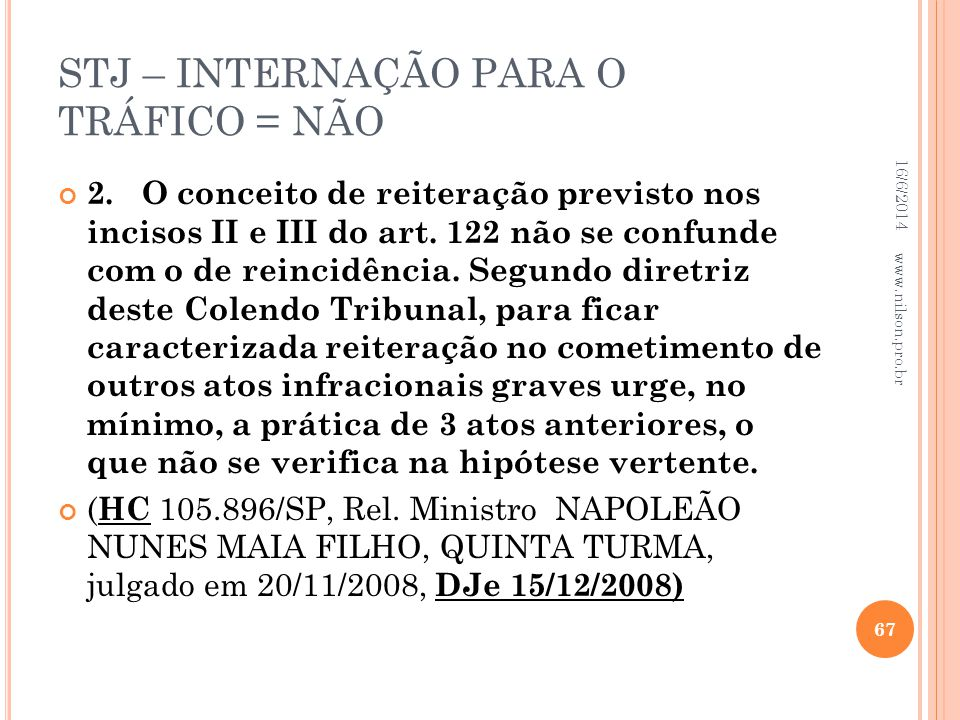 STJ – INTERNAÇÃO PARA O TRÁFICO = NÃO 2. O conceito de reiteração previsto nos incisos II e III do art. 122 não se confunde com o de reincidência. Seg