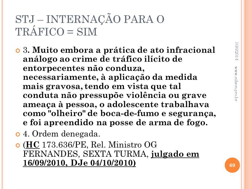 STJ – INTERNAÇÃO PARA O TRÁFICO = SIM 3. Muito embora a prática de ato infracional análogo ao crime de tráfico ilícito de entorpecentes não conduza, n
