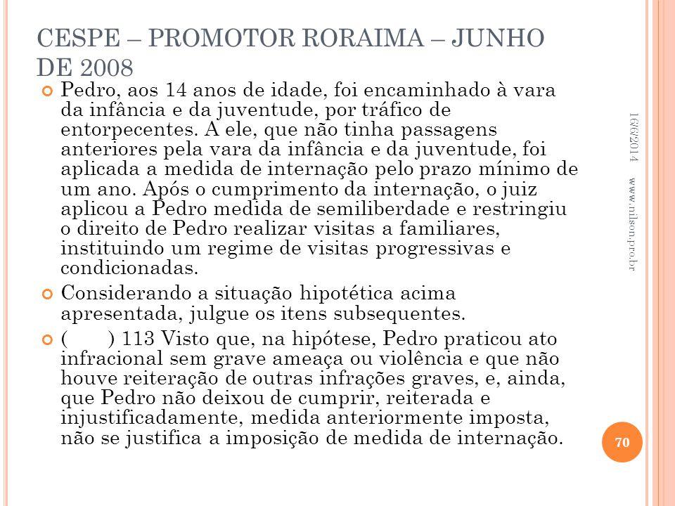 CESPE – PROMOTOR RORAIMA – JUNHO DE 2008 Pedro, aos 14 anos de idade, foi encaminhado à vara da infância e da juventude, por tráfico de entorpecentes.