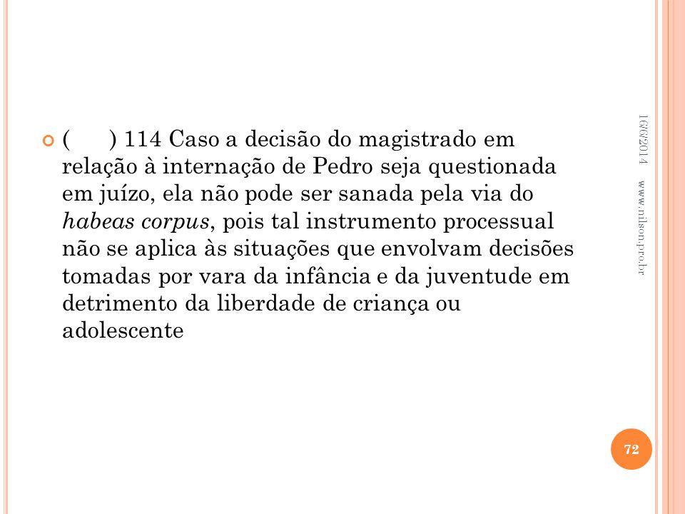 () 114 Caso a decisão do magistrado em relação à internação de Pedro seja questionada em juízo, ela não pode ser sanada pela via do habeas corpus, poi