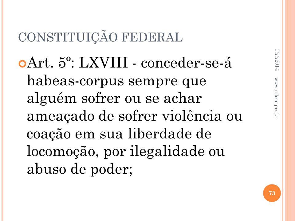 CONSTITUIÇÃO FEDERAL Art. 5º: LXVIII - conceder-se-á habeas-corpus sempre que alguém sofrer ou se achar ameaçado de sofrer violência ou coação em sua