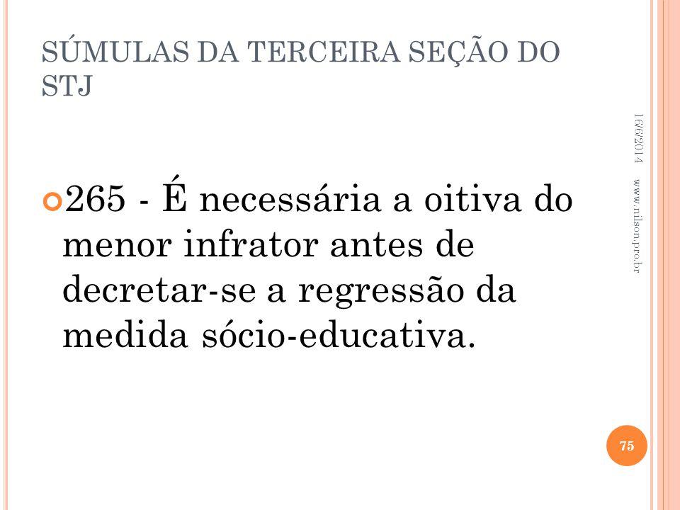 SÚMULAS DA TERCEIRA SEÇÃO DO STJ 265 - É necessária a oitiva do menor infrator antes de decretar-se a regressão da medida sócio-educativa. 16/6/2014 7