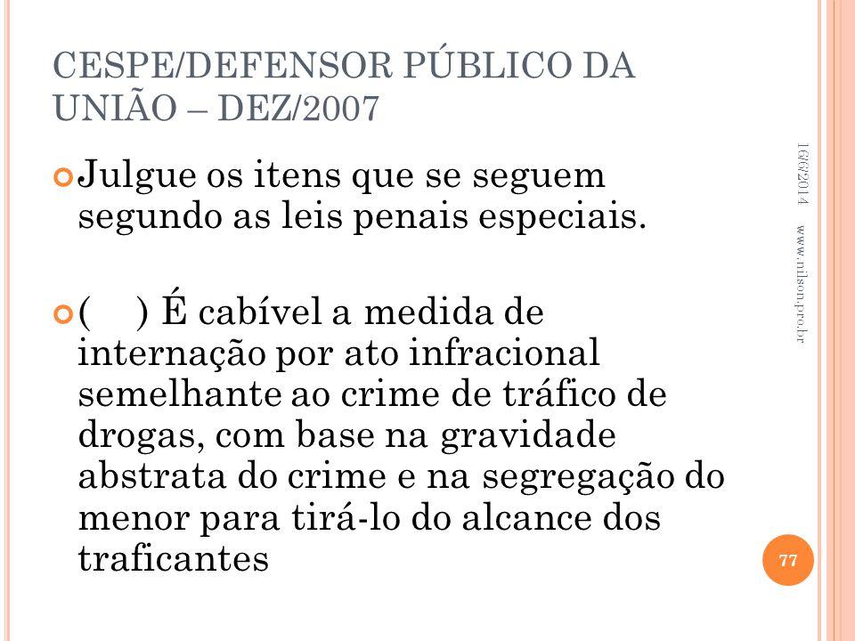 CESPE/DEFENSOR PÚBLICO DA UNIÃO – DEZ/2007 Julgue os itens que se seguem segundo as leis penais especiais. () É cabível a medida de internação por ato