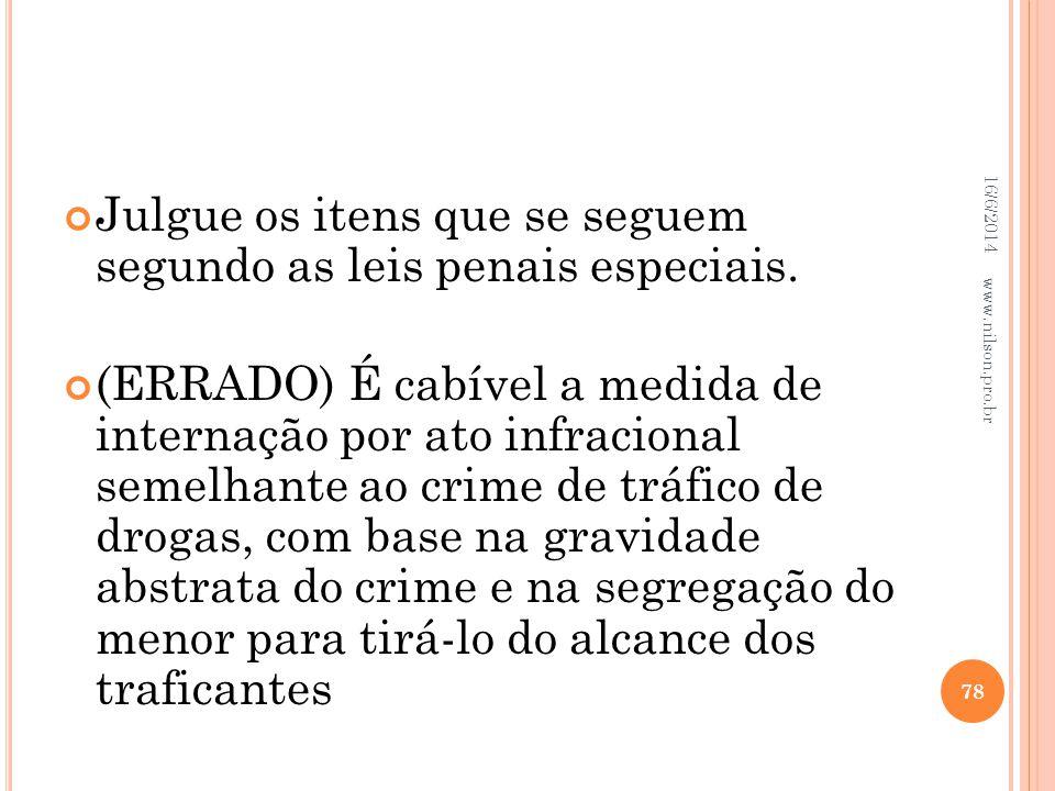 Julgue os itens que se seguem segundo as leis penais especiais. (ERRADO) É cabível a medida de internação por ato infracional semelhante ao crime de t