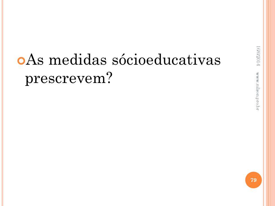 As medidas sócioeducativas prescrevem? 16/6/2014 79 www.nilson.pro.br