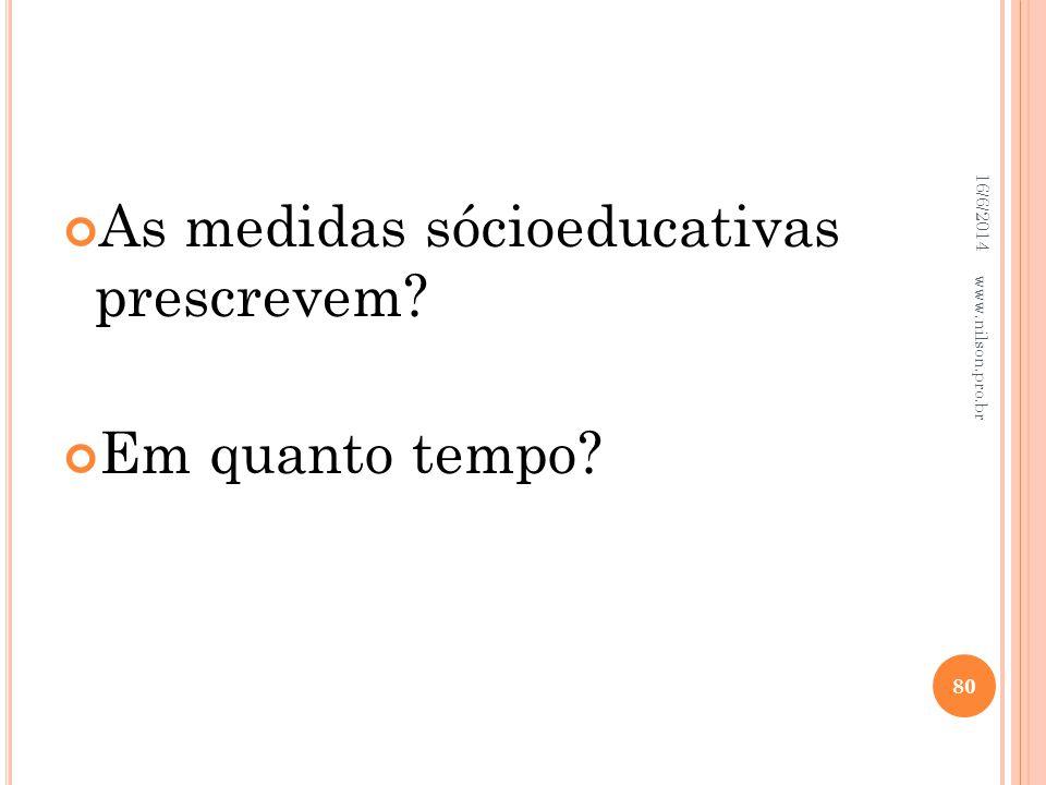 As medidas sócioeducativas prescrevem? Em quanto tempo? 16/6/2014 80 www.nilson.pro.br
