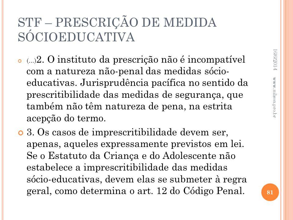 STF – PRESCRIÇÃO DE MEDIDA SÓCIOEDUCATIVA (...) 2. O instituto da prescrição não é incompatível com a natureza não-penal das medidas sócio- educativas