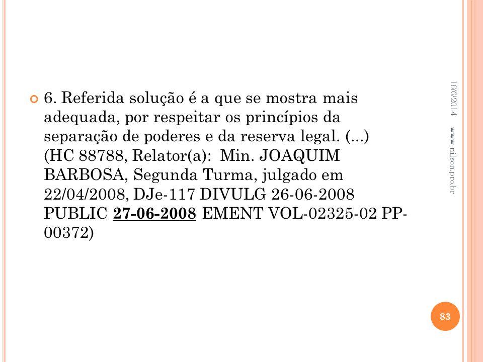 6. Referida solução é a que se mostra mais adequada, por respeitar os princípios da separação de poderes e da reserva legal. (...) (HC 88788, Relator(