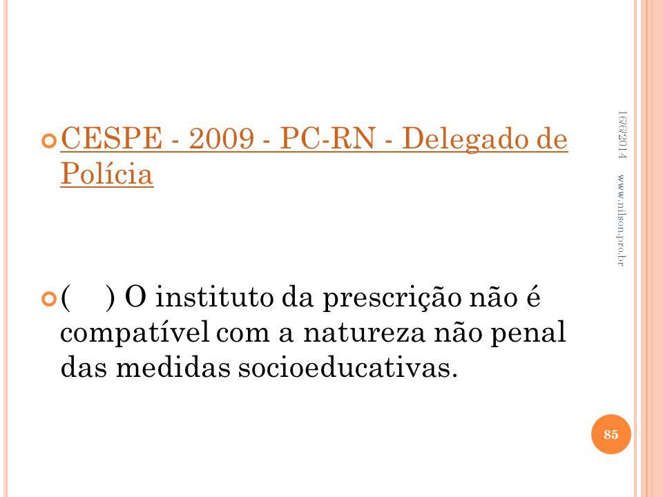 CESPE - 2009 - PC-RN - Delegado de Polícia CESPE - 2009 - PC-RN - Delegado de Polícia () O instituto da prescrição não é compatível com a natureza não