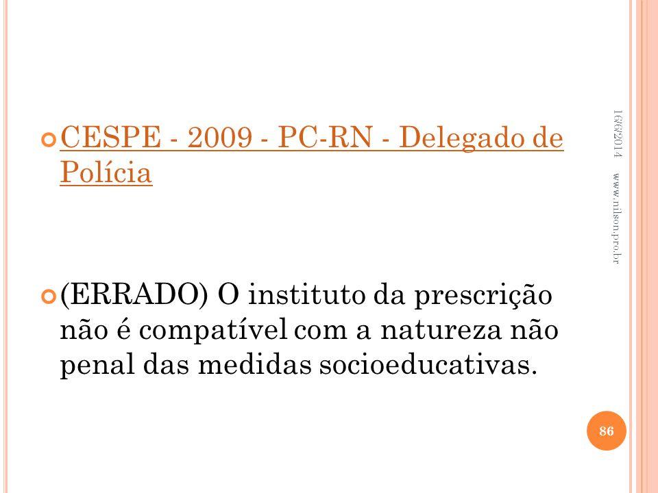 CESPE - 2009 - PC-RN - Delegado de Polícia CESPE - 2009 - PC-RN - Delegado de Polícia (ERRADO) O instituto da prescrição não é compatível com a nature
