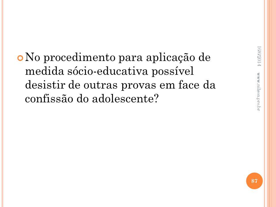 No procedimento para aplicação de medida sócio-educativa possível desistir de outras provas em face da confissão do adolescente? 16/6/2014 87 www.nils