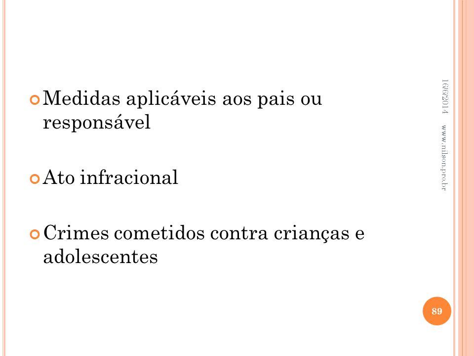 Medidas aplicáveis aos pais ou responsável Ato infracional Crimes cometidos contra crianças e adolescentes 16/6/2014 89 www.nilson.pro.br