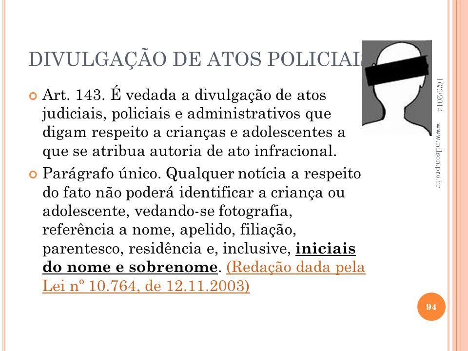 DIVULGAÇÃO DE ATOS POLICIAIS Art. 143. É vedada a divulgação de atos judiciais, policiais e administrativos que digam respeito a crianças e adolescent