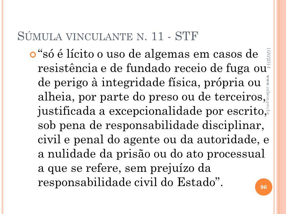 S ÚMULA VINCULANTE N. 11 - STF só é lícito o uso de algemas em casos de resistência e de fundado receio de fuga ou de perigo à integridade física, pró