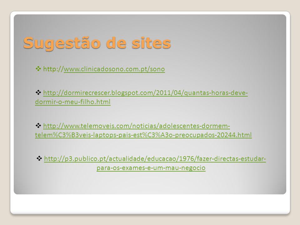 Sugestão de sites http://www.clinicadosono.com.pt/sonowww.clinicadosono.com.pt/sono http://dormirecrescer.blogspot.com/2011/04/quantas-horas-deve- dor