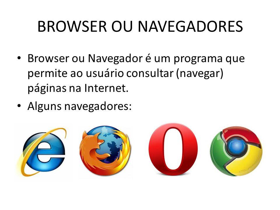 BROWSER OU NAVEGADORES Browser ou Navegador é um programa que permite ao usuário consultar (navegar) páginas na Internet. Alguns navegadores: