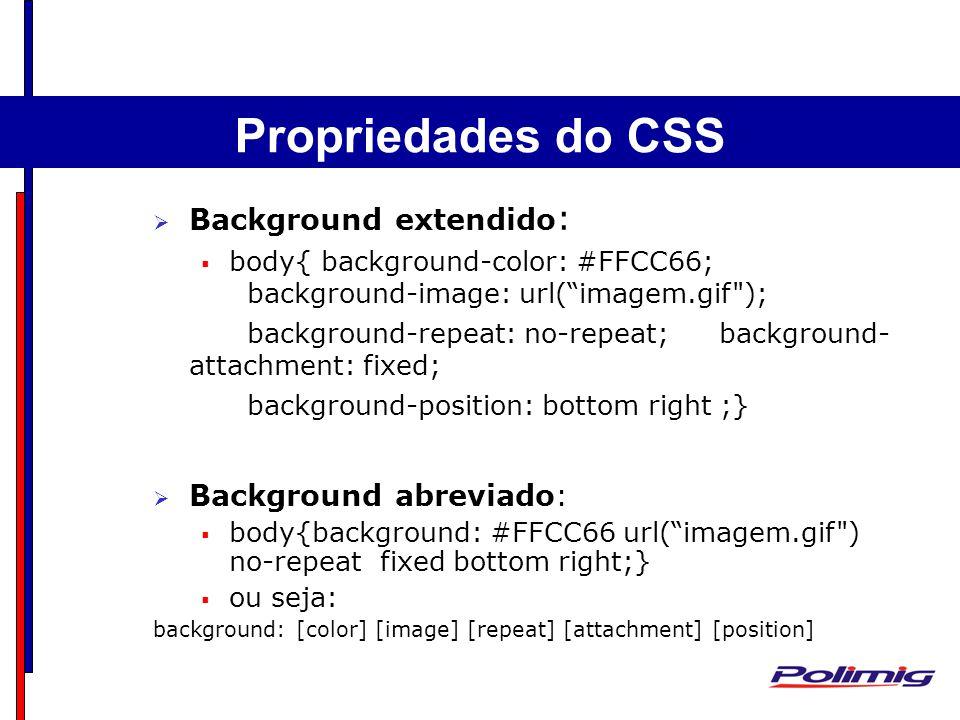 Background extendido : body{ background-color: #FFCC66; background-image: url(imagem.gif