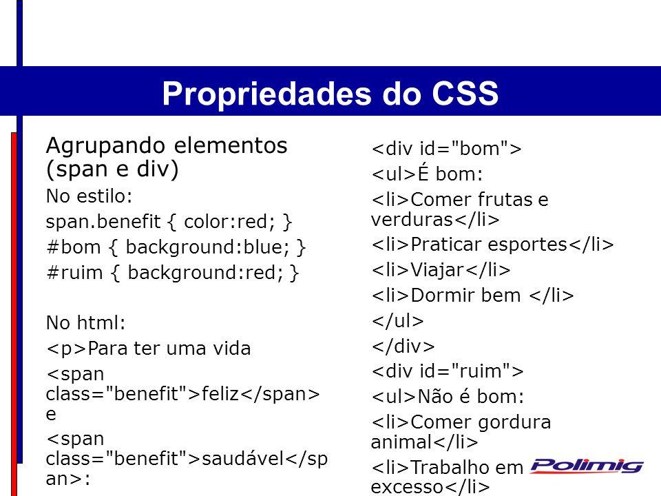 Comandos Básicos Separadores - Parágrafo Agrupando elementos (span e div) No estilo: span.benefit { color:red; } #bom { background:blue; } #ruim { bac