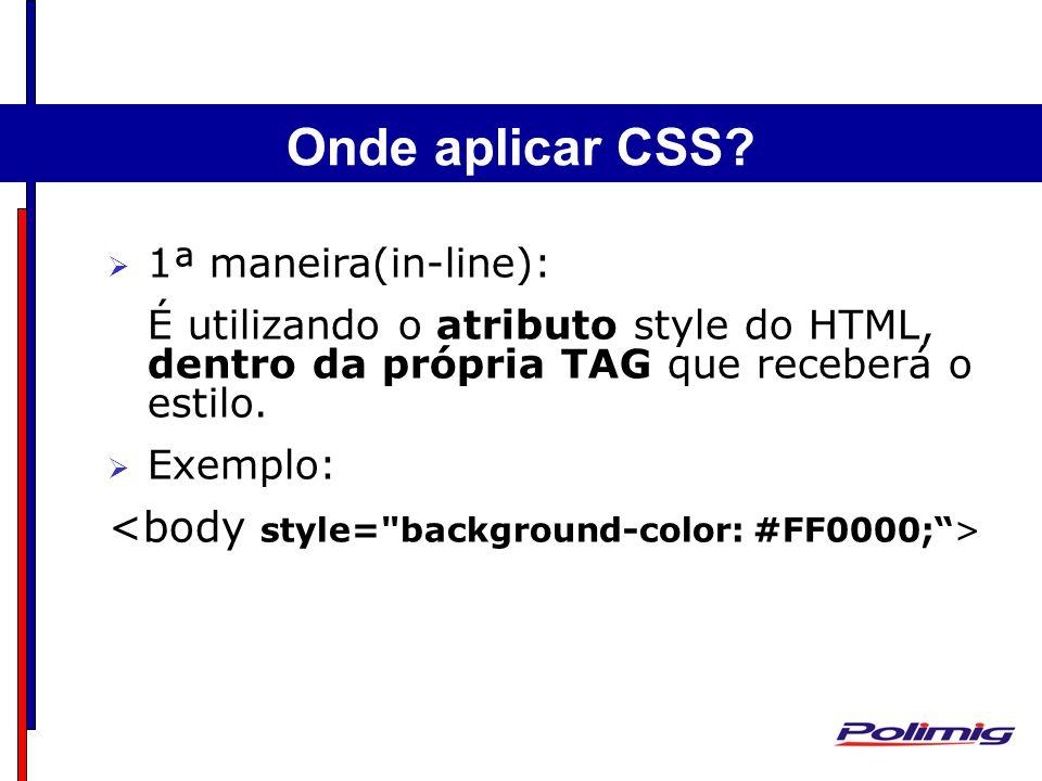 Estrutura Básica do HTML 1ª maneira(in-line): É utilizando o atributo style do HTML, dentro da própria TAG que receberá o estilo. Exemplo: Onde aplica