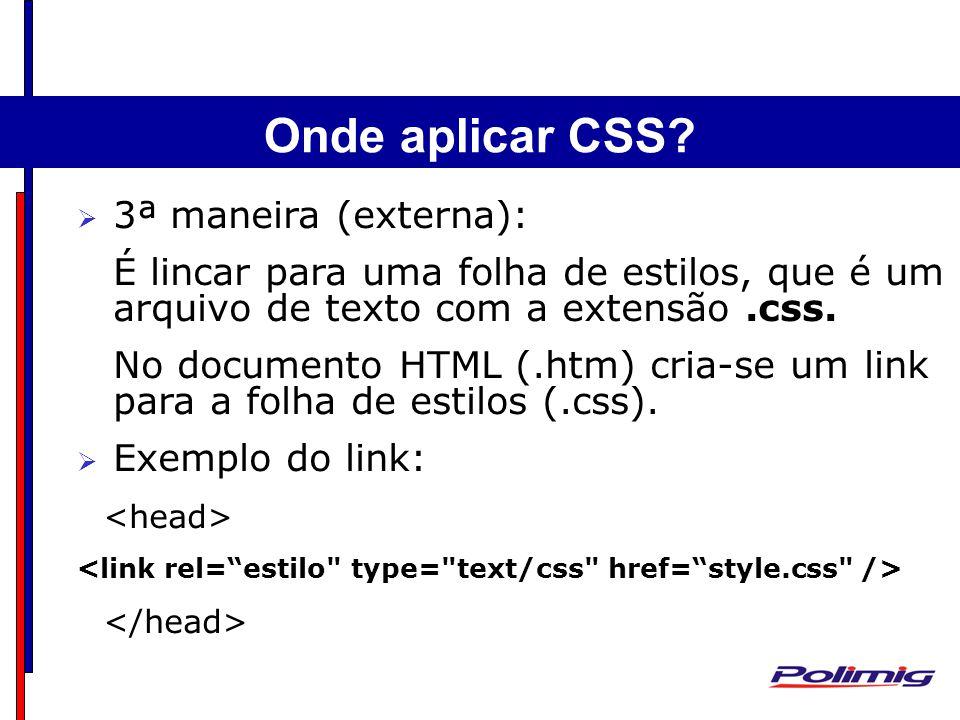 Estrutura Básica do HTML 3ª maneira (externa): É lincar para uma folha de estilos, que é um arquivo de texto com a extensão.css. No documento HTML (.h