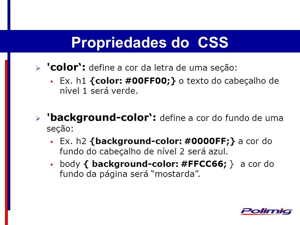 Criando uma Pagina HTML 'color: define a cor da letra de uma seção: Ex. h1 {color: #00FF00;} o texto do cabeçalho de nível 1 será verde. 'background-c