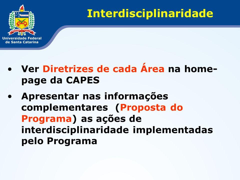 Ver Diretrizes de cada Área na home- page da CAPES Apresentar nas informações complementares (Proposta do Programa) as ações de interdisciplinaridade
