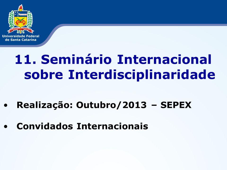 11. Seminário Internacional sobre Interdisciplinaridade Realização: Outubro/2013 – SEPEX Convidados Internacionais