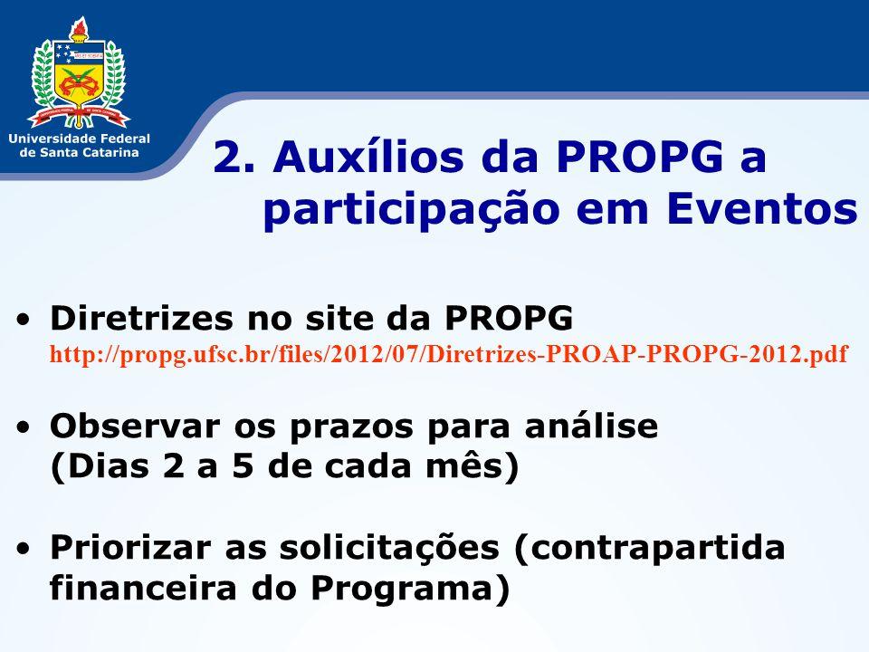 Diretrizes no site da PROPG http://propg.ufsc.br/files/2012/07/Diretrizes-PROAP-PROPG-2012.pdf Observar os prazos para análise (Dias 2 a 5 de cada mês