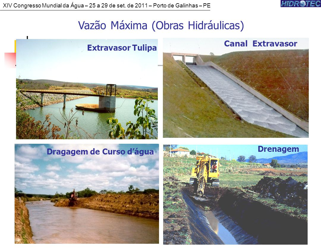Vazão Máxima (Obras Hidráulicas) Extravasor Tulipa Canal Extravasor Dragagem de Curso dágua Drenagem XIV Congresso Mundial da Água – 25 a 29 de set.
