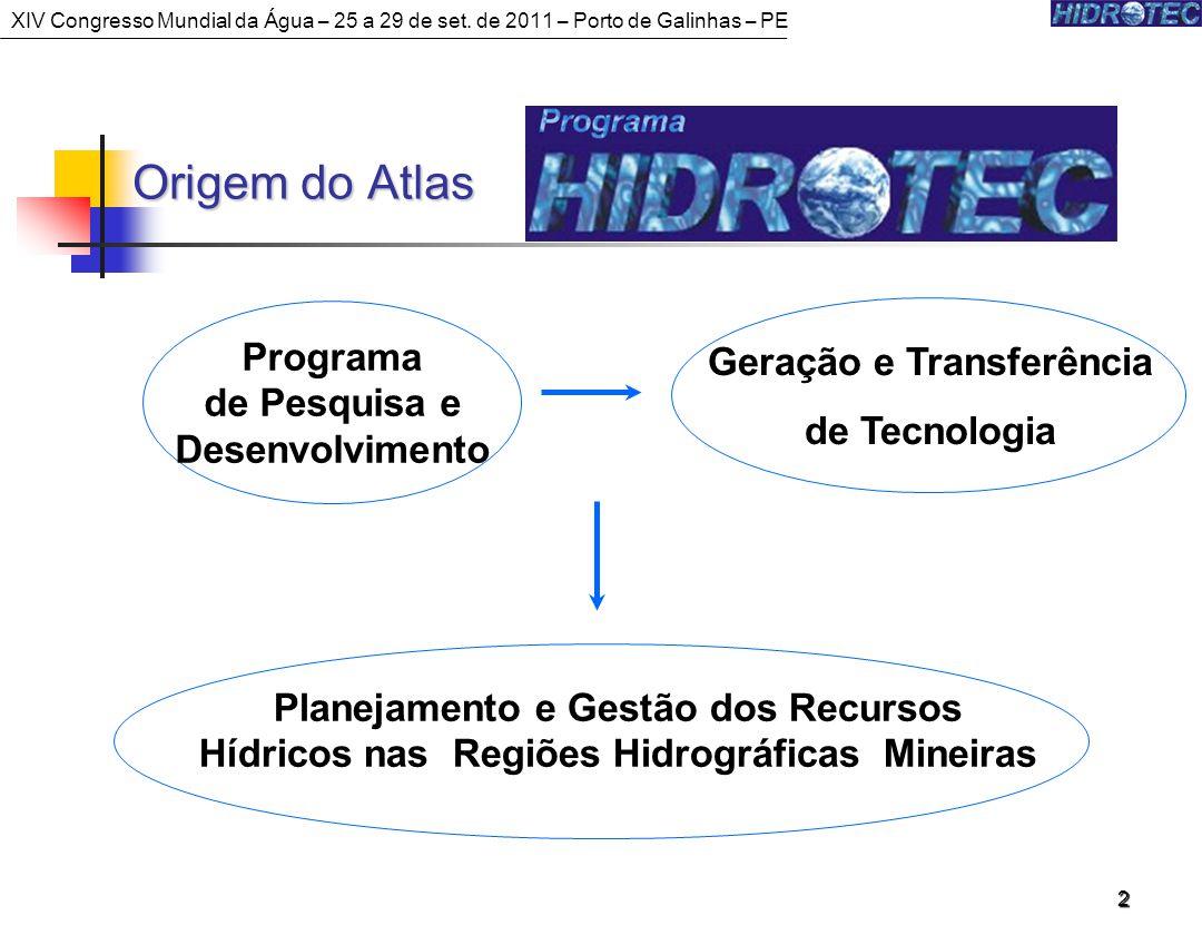 2 Programa de Pesquisa e Desenvolvimento Geração e Transferência de Tecnologia Planejamento e Gestão dos Recursos Hídricos nas Regiões Hidrográficas Mineiras XIV Congresso Mundial da Água – 25 a 29 de set.