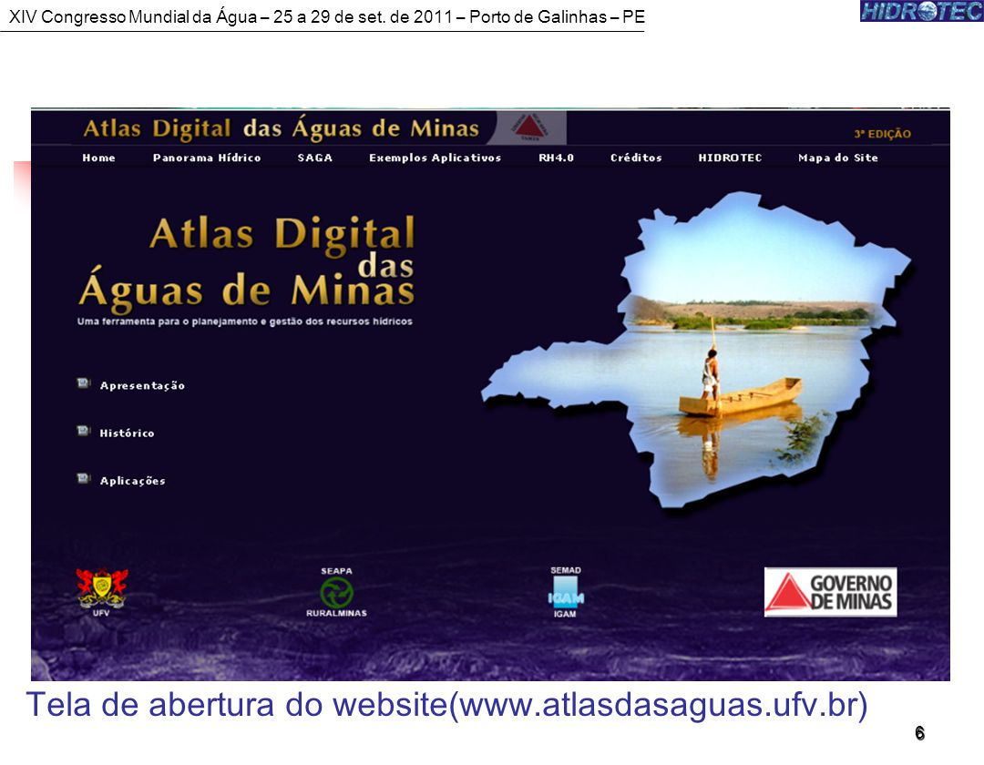 6 Atlas Digital das Águas de Minas Atlas Digital das Águas de Minas Tela de abertura do website(www.atlasdasaguas.ufv.br) XIV Congresso Mundial da Água – 25 a 29 de set.