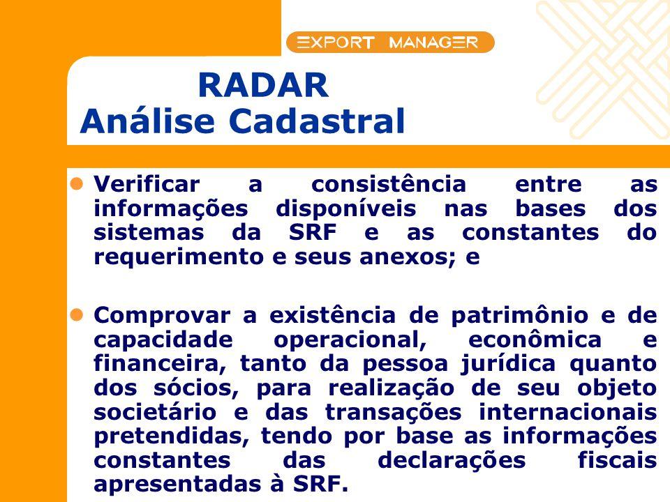 RADAR Análise Cadastral Verificar a consistência entre as informações disponíveis nas bases dos sistemas da SRF e as constantes do requerimento e seus