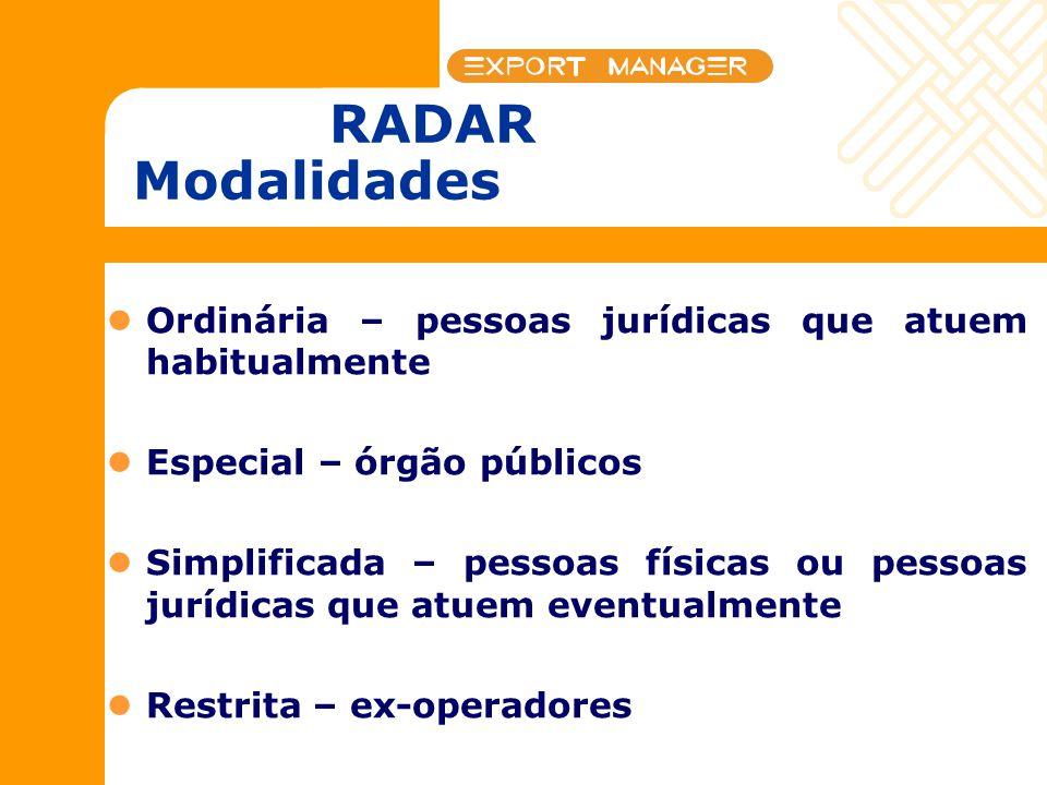 RADAR Modalidades Ordinária – pessoas jurídicas que atuem habitualmente Especial – órgão públicos Simplificada – pessoas físicas ou pessoas jurídicas