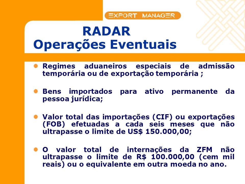 RADAR Operações Eventuais Regimes aduaneiros especiais de admissão temporária ou de exportação temporária ; Bens importados para ativo permanente da p