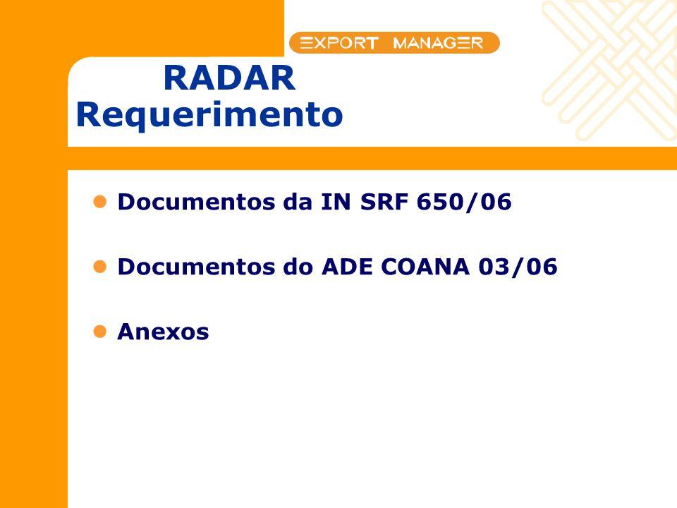 RADAR Requerimento Documentos da IN SRF 650/06 Documentos do ADE COANA 03/06 Anexos