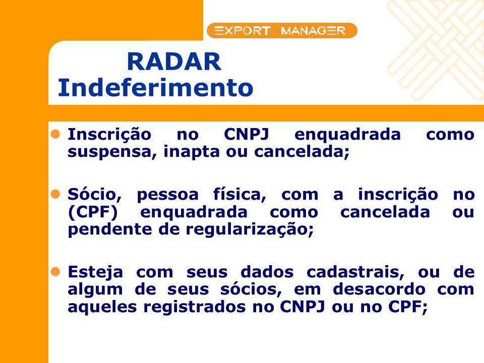 RADAR Indeferimento Inscrição no CNPJ enquadrada como suspensa, inapta ou cancelada; Sócio, pessoa física, com a inscrição no (CPF) enquadrada como ca