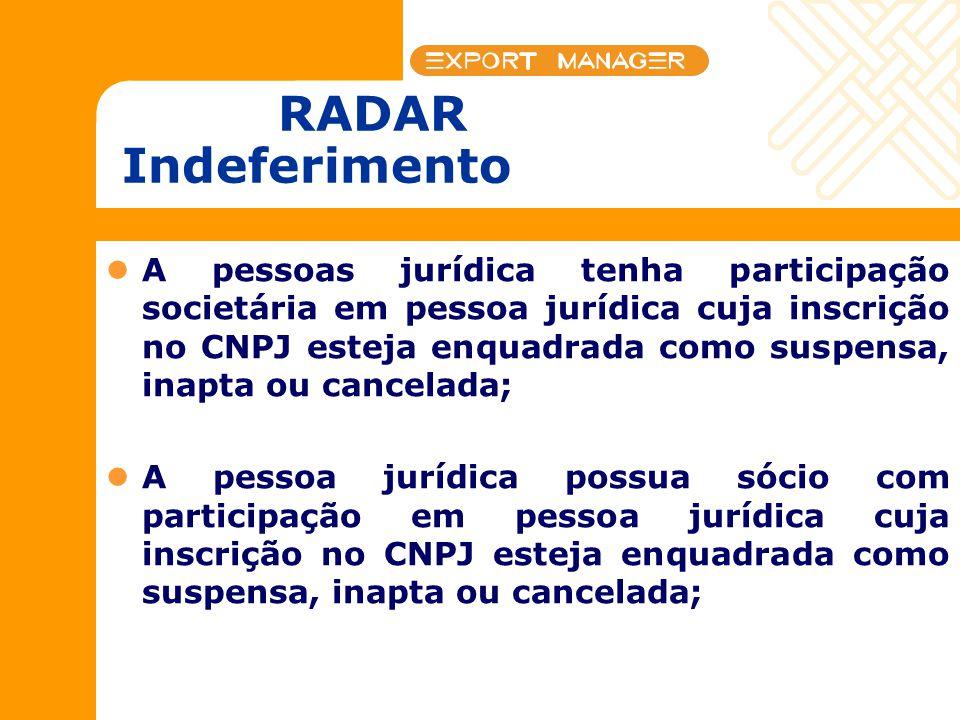 RADAR Indeferimento A pessoas jurídica tenha participação societária em pessoa jurídica cuja inscrição no CNPJ esteja enquadrada como suspensa, inapta