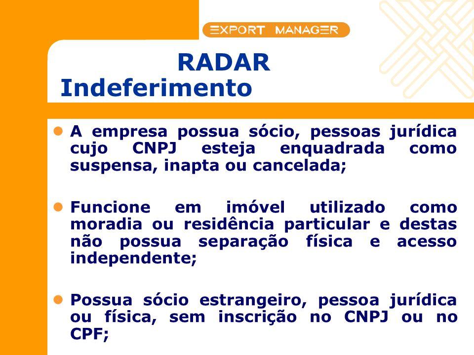 RADAR Indeferimento A empresa possua sócio, pessoas jurídica cujo CNPJ esteja enquadrada como suspensa, inapta ou cancelada; Funcione em imóvel utiliz