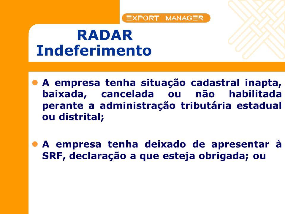 RADAR Indeferimento A empresa tenha situação cadastral inapta, baixada, cancelada ou não habilitada perante a administração tributária estadual ou dis