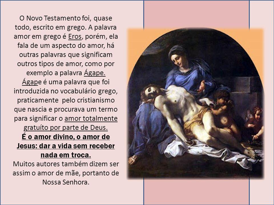 O Novo Testamento foi, quase todo, escrito em grego. A palavra amor em grego é Eros, porém, ela fala de um aspecto do amor, há outras palavras que sig