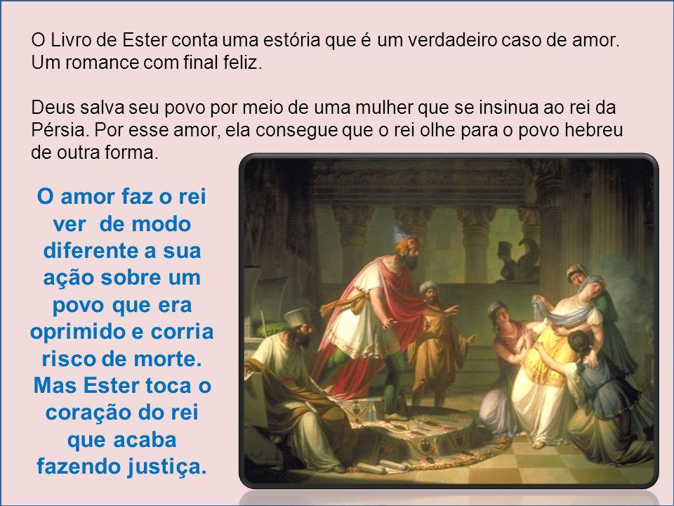 O Livro de Ester conta uma estória que é um verdadeiro caso de amor. Um romance com final feliz. Deus salva seu povo por meio de uma mulher que se ins