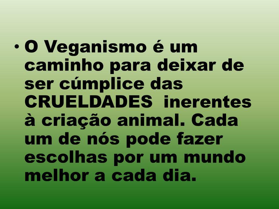 O Veganismo é uma filosofia seguida por pessoas que, por princípio ÉTICO, não usam produtos de origem animal: CARNES, laticínios, ovos, mel, couro, lã