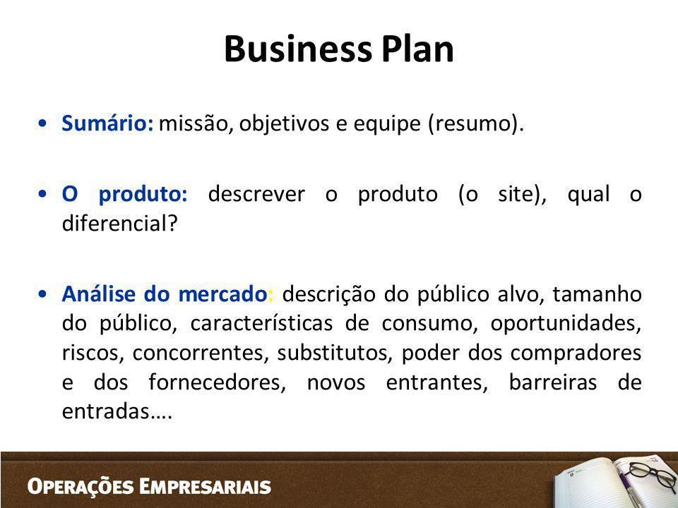 Business Plan Sumário: missão, objetivos e equipe (resumo). O produto: descrever o produto (o site), qual o diferencial? Análise do mercado: descrição