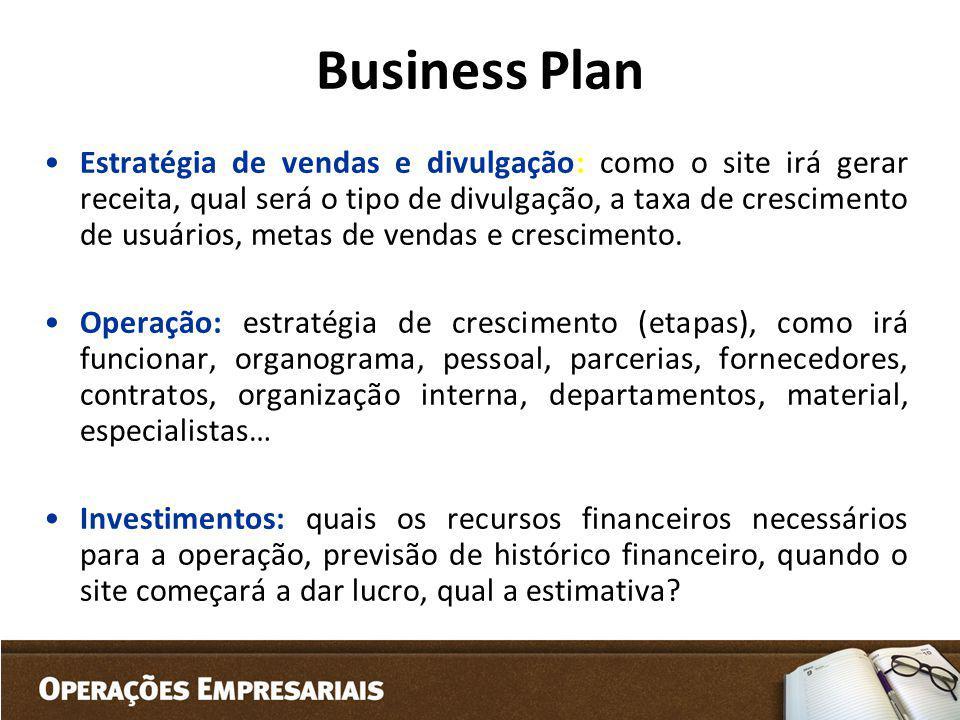 Business Plan Estratégia de vendas e divulgação: como o site irá gerar receita, qual será o tipo de divulgação, a taxa de crescimento de usuários, met