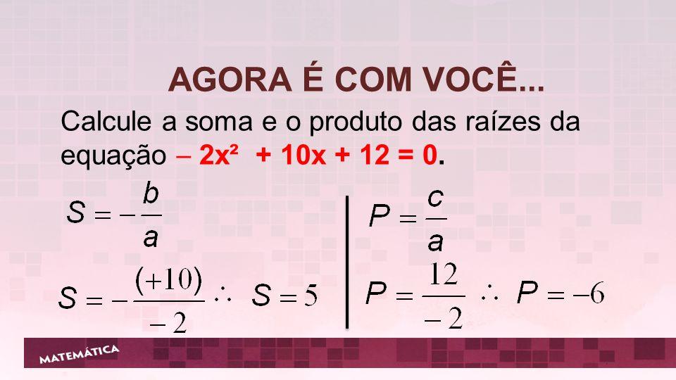 Composição de uma equação do 2º grau, dadas as raízes.